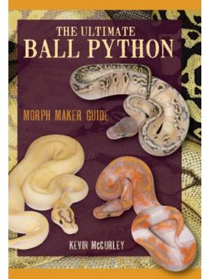 The Ultimate Ball Python : Morph Makers Guide